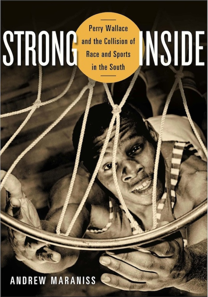 Strong inside: Perry Wallace & the Collision of Race and Sports in the South