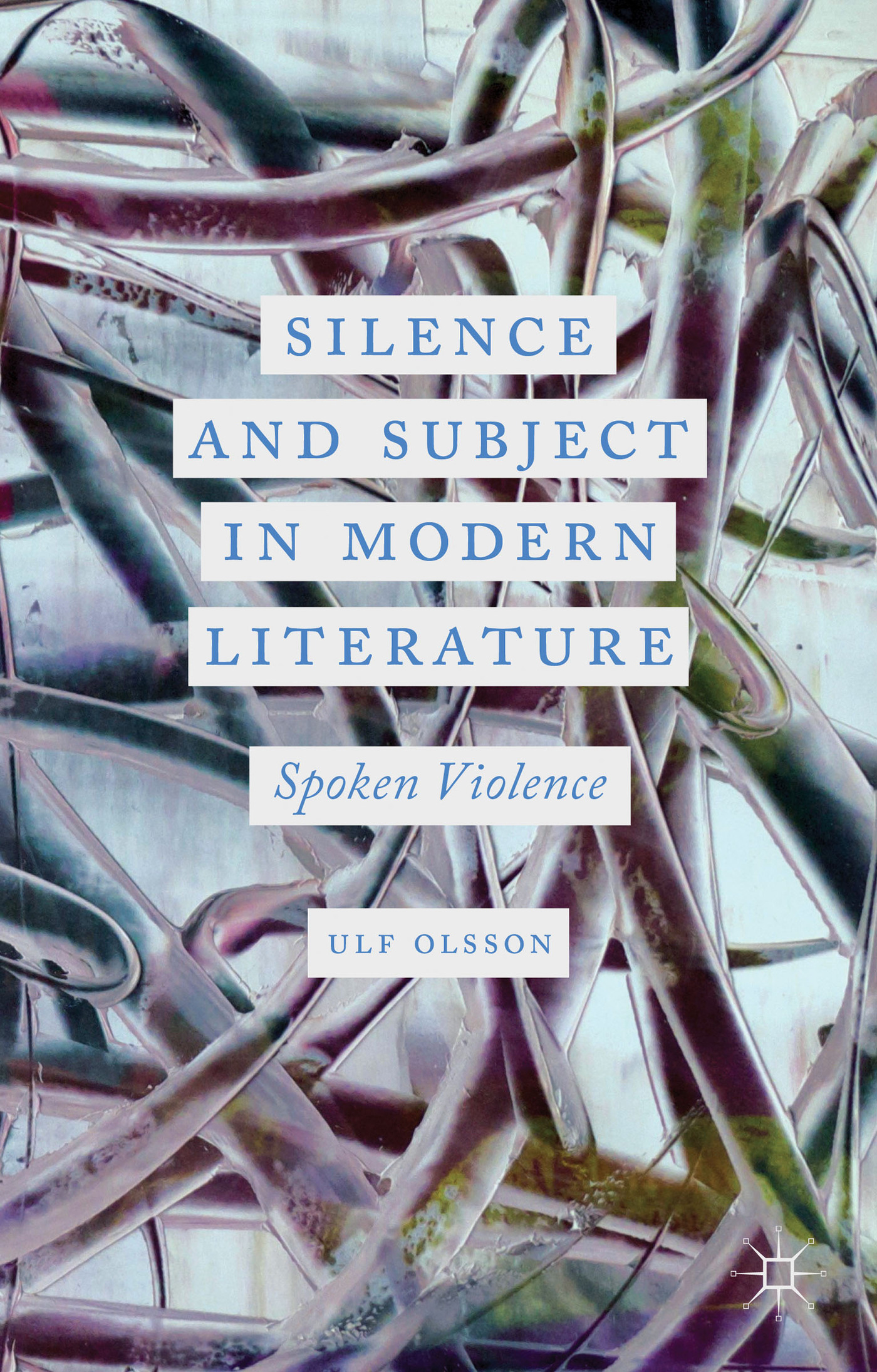 Silence and Subject in Modern Literature : Spoken Violence (eBook, 2013) [WorldCat.org]